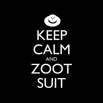 Keep Calm & Zoot Suit (black) by olmosperfect