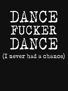 Dance fucker dance
