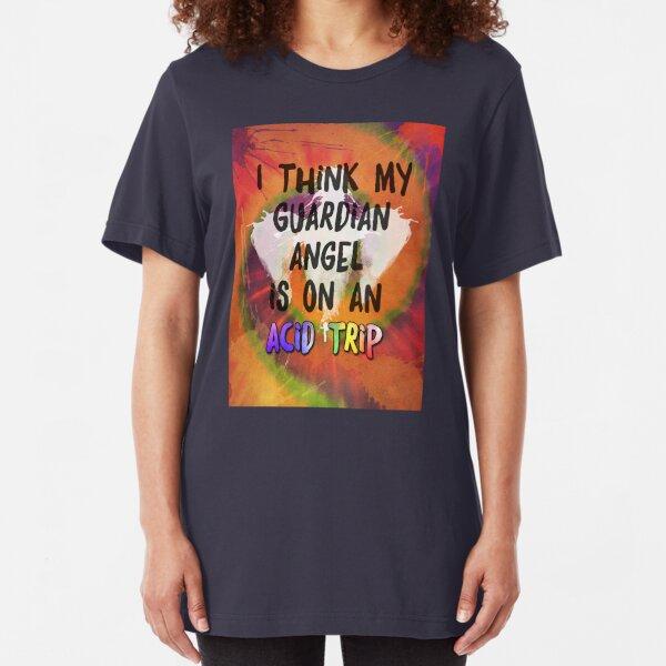 I Think My Guardian Angel Is on an Acid Trip Slim Fit T-Shirt