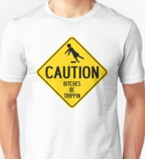Caution Bitches Be Trippin Unisex T-Shirt