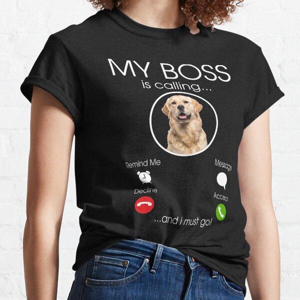 Golden Retriever My Boss Is Calling T-Shirt