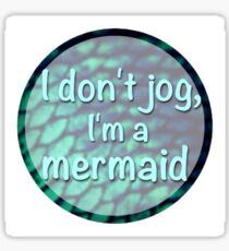 I don't jog, I'm a mermaid Sticker