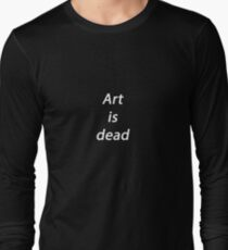 Art is dead Long Sleeve T-Shirt