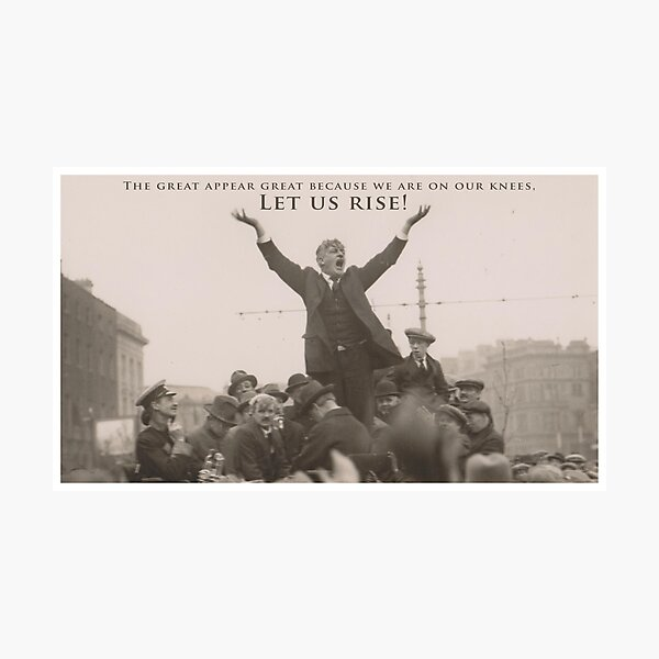 James Larkin - The great appear great because we are on our knees. Let us rise - Ireland - Irish  Photographic Print