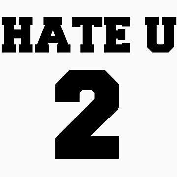 HATE U 2  by ChloeHebert