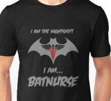 Nurse - I Am The Night Shift I Am Bat Nurse Unisex T-Shirt