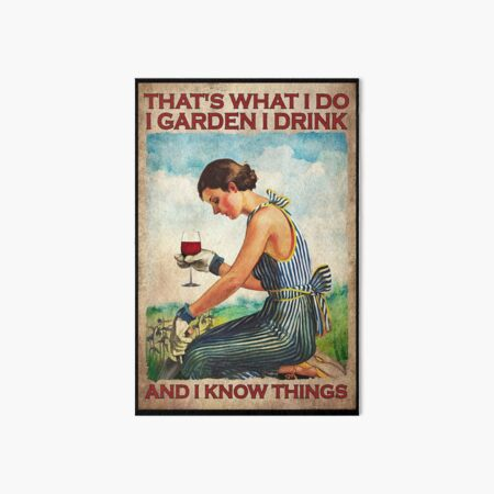 That's What I Do I Garden I Drink And I Know Things Art Board Print