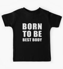 Born to be best body(white) Kids Clothes