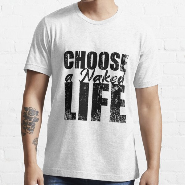 Choose a Naked Life Naturism Naturist Nudist Lifestyle Essential T-Shirt