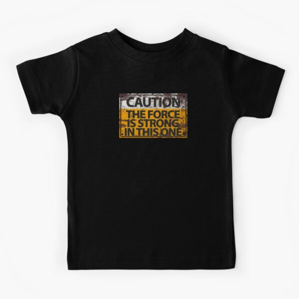 Caution : The Force Is Strong In This One Kids T-Shirt