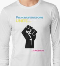 Procrastinators Unite Long Sleeve T-Shirt