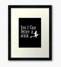 yes i can drive a stick Framed Print