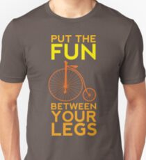 Put the Fun Between Your Legs! Unisex T-Shirt