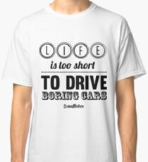 Life is too short to drive boring cars Classic T-Shirt