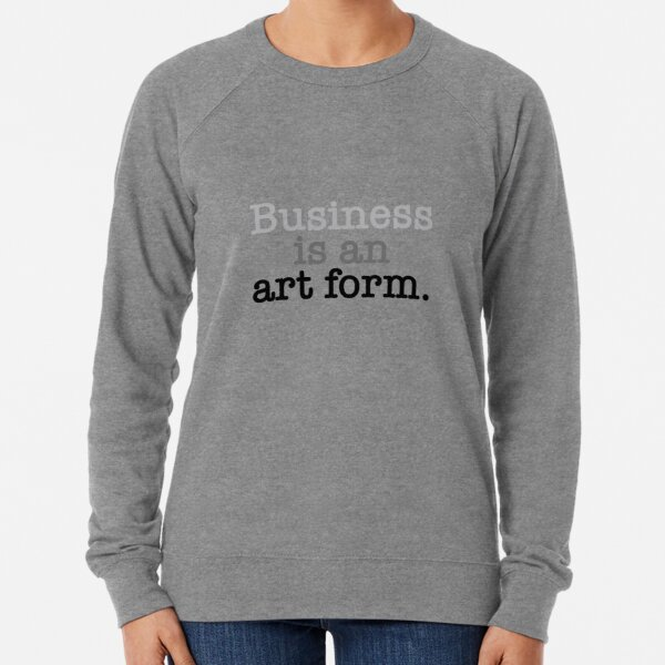 Business is an art form. (Limited Edition of 25) Lightweight Sweatshirt
