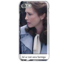 Lol ur not Vera Farmiga  iPhone Case/Skin