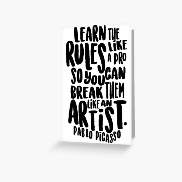 Learn the rules like a pro so you can break them like an artist Greeting Card