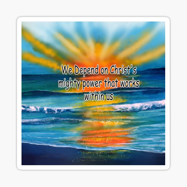 We Depend of Christ's might power that works within us Sticker