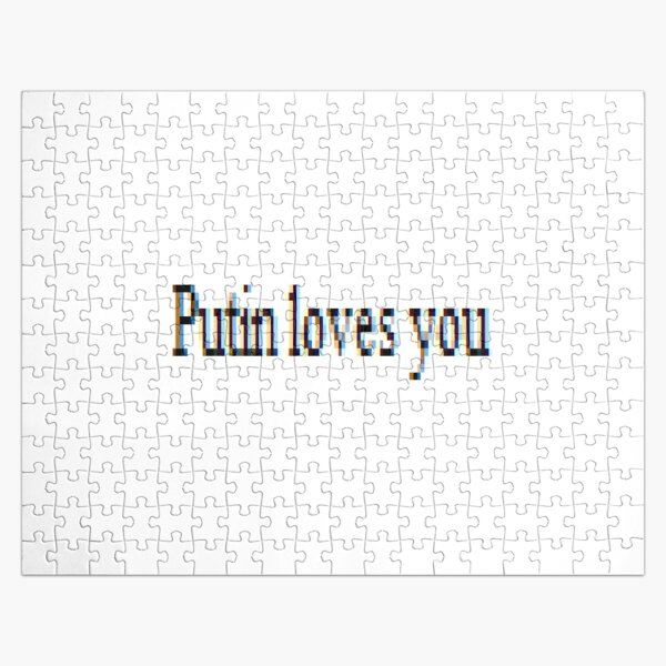 Putin loves you, #PutinLovesYou, #Putin, #loves, #you, politics, #politics Jigsaw Puzzle