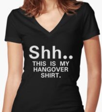 Shh...this is my hangover t-shirt Women's Fitted V-Neck T-Shirt