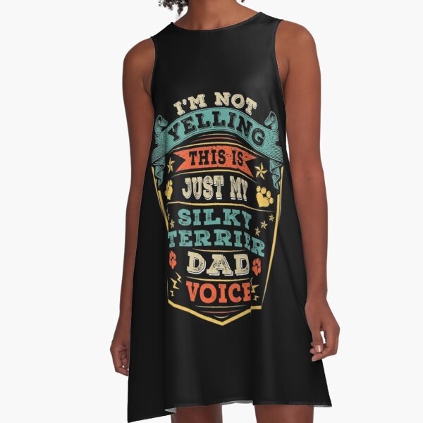I'm Not Yelling This Is Just My Silky Terrier Dog Dad Voice A-Line Dress