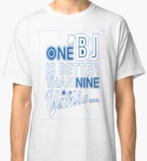 BJ is better than a Yank Classic T-Shirt