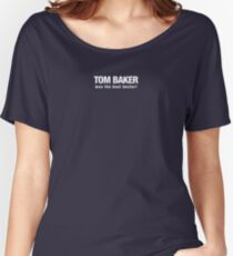 Tom Baker was the best Doctor Who Women's Relaxed Fit T-Shirt