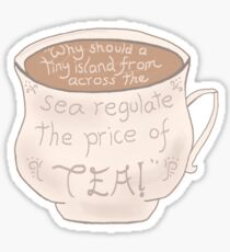 """Why should a tiny island from across the sea regulate the price of tea!"" Sticker"