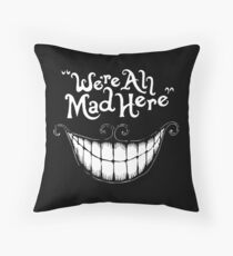 Were All Mad Here White Throw Pillow