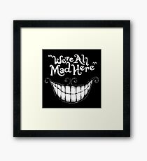 Were All Mad Here White Framed Print