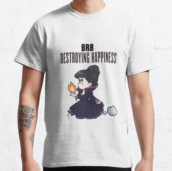 BRB -- destroying happiness Classic T-Shirt