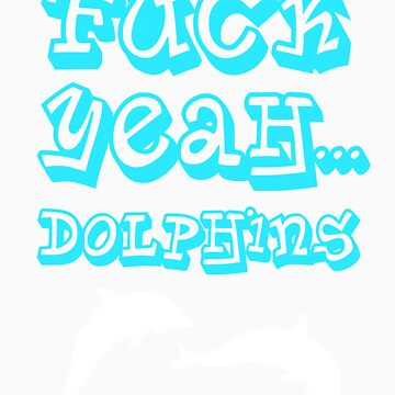 Fuck Yeah... Dolphins by JordanDefty