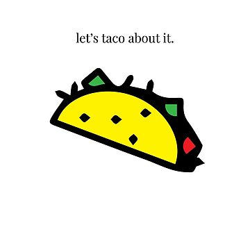 Let's taco about it. by sandywoo