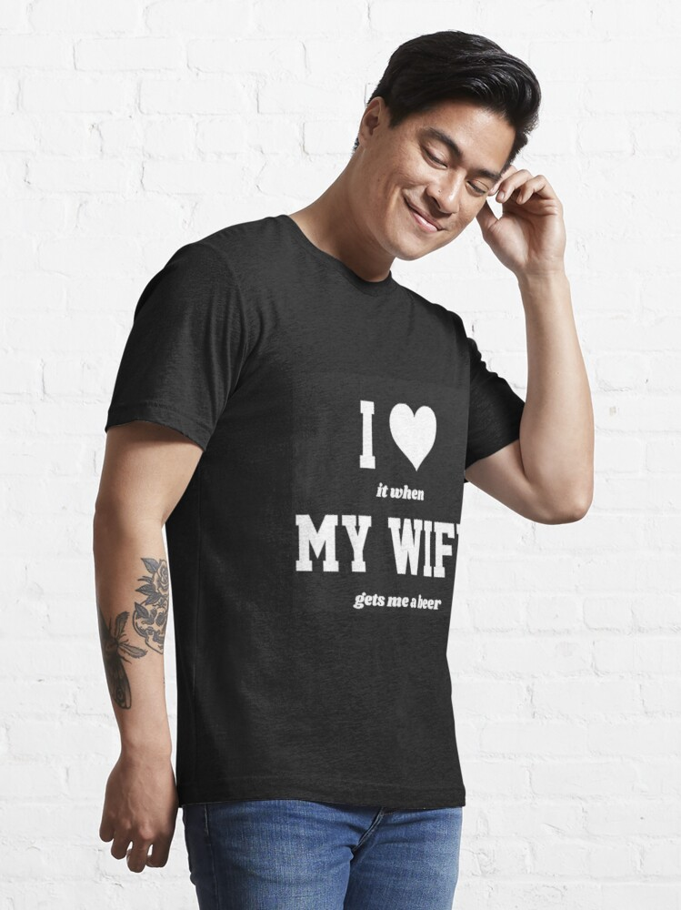 Alternate view of I love it  when my wife gets me a beer Essential T-Shirt