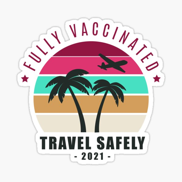 Fully Vaccinated 2021- Travel Safely - I'm Vaccinated Sticker