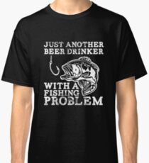 Just another Beer drinker with a Fishing problem Classic T-Shirt