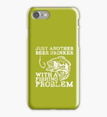Just another Beer drinker with a Fishing problem iPhone Case/Skin