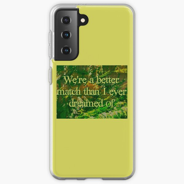 We're a better match than I ever dreamed of Samsung Galaxy Soft Case