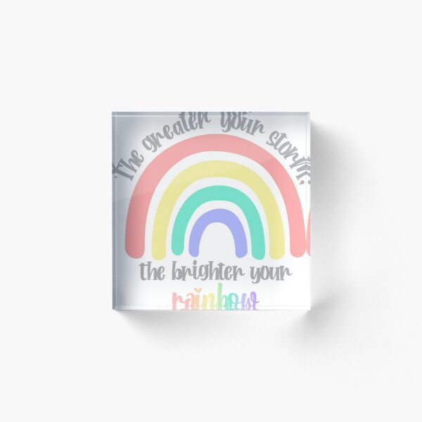 The Greater Your Storm, The Brighter Your Rainbow Decal Acrylic Block