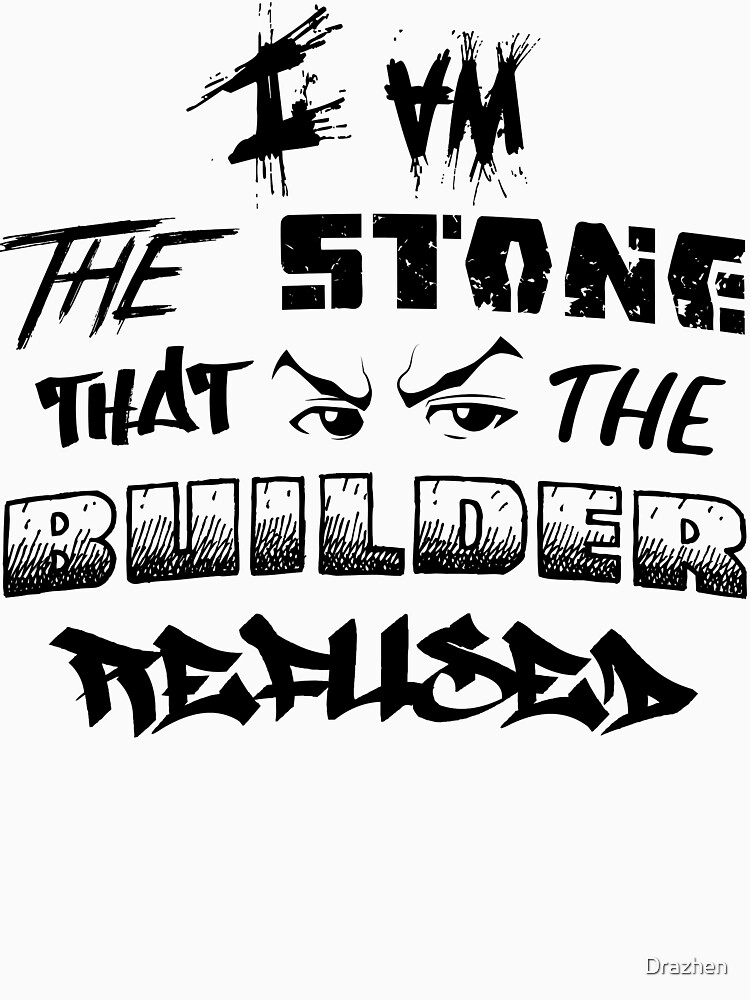 I Am the Stone that the Builder Refused | Unisex T-Shirt
