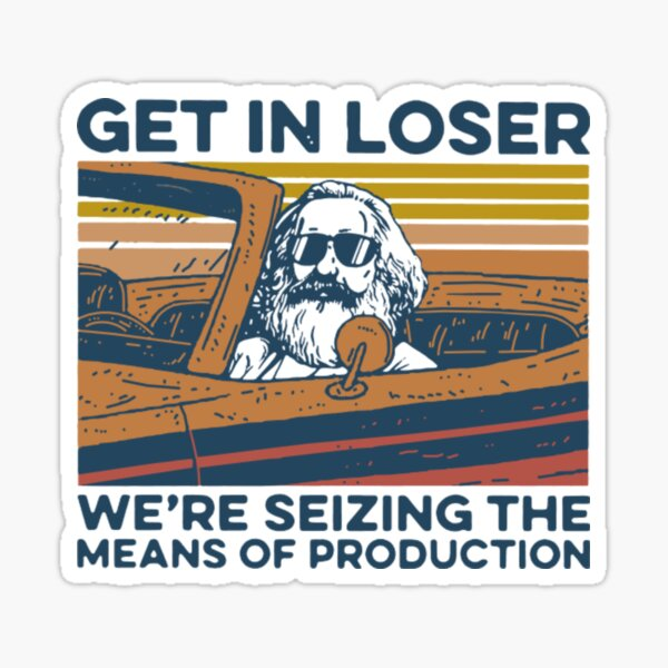 Karl Marx T-ShirtKarl Marx Get In Loser We're Seizing The Means Of Production Vintage Sticker