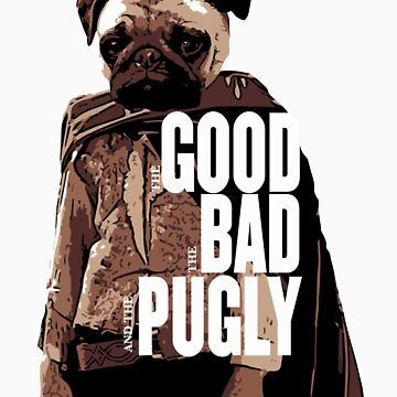 The Good, The Bad, and The Pugly by BillCournoyer