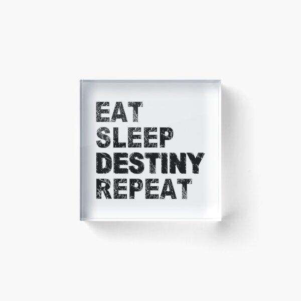 Eat Sleep Destiny Repeat Acrylic Block