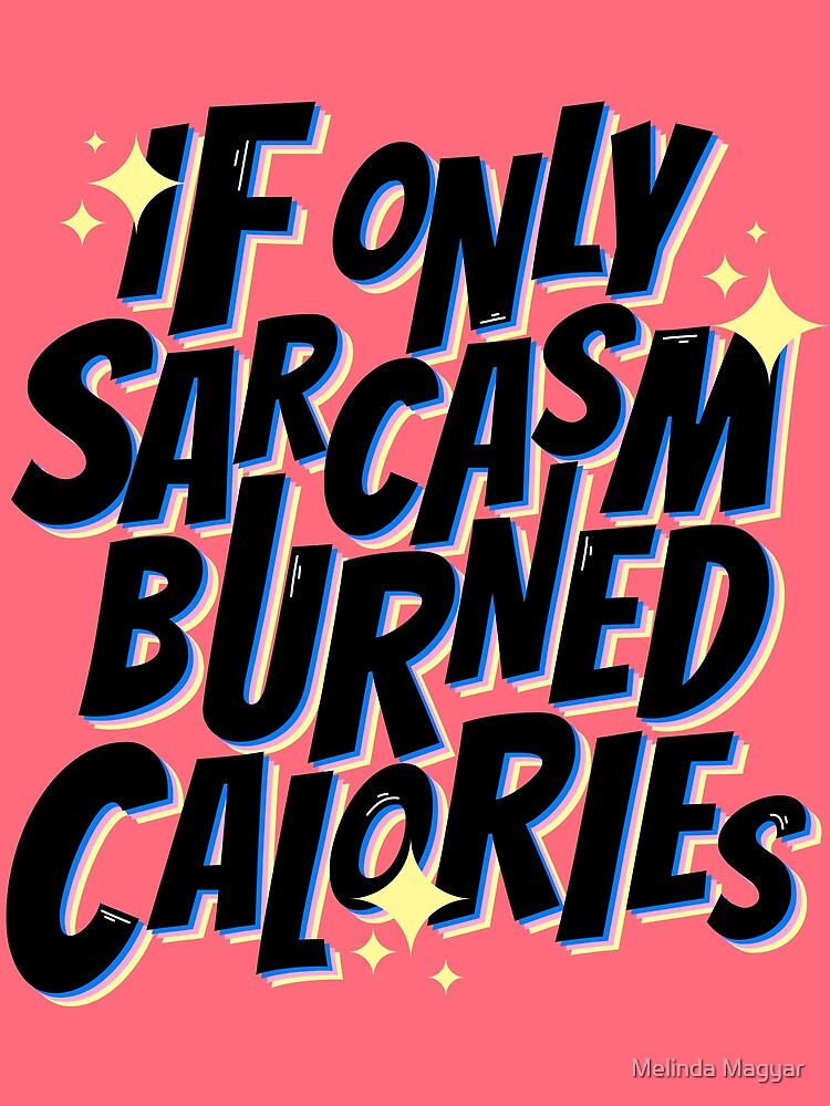 If only sarcasm burned calories by melcsee