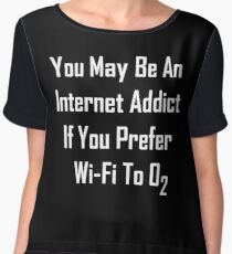You May Be An Internet Addict If You Prefer Wi-Fi To Oxygen Chiffon Top