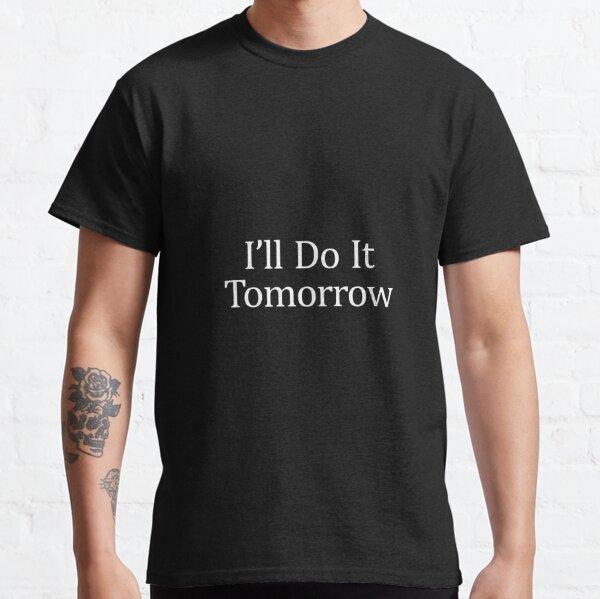 I'Ll Do It Tomorrow Classic T-Shirt