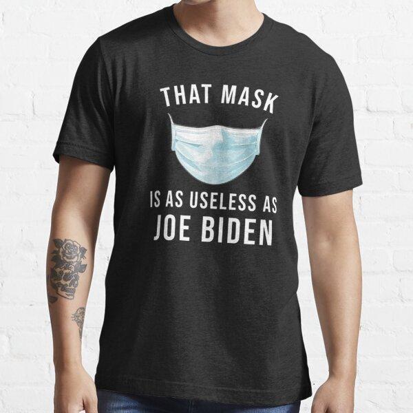 That mask is as use less as joe biden Essential T-Shirt