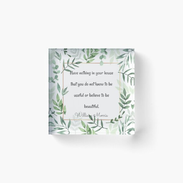 William Morris quotation, Have nothing in your house... Acrylic Block