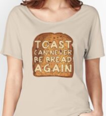 Toast Can Never Be Bread Again Women's Relaxed Fit T-Shirt