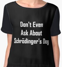 Don't Even Ask About Schrodinger's Dog  Women's Chiffon Top